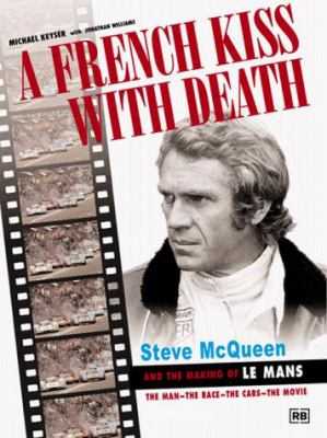A French Kiss with Death: Steve McQueen and the Making of Le Mans 9780837602349