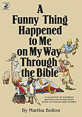 A Funny Thing Happened to Me on My Way Through the Bible: A Collection of Humorous Sketches and Monologues Based on Familiar Bible Stories 9780834190849