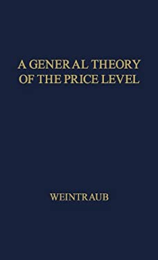 A General Theory of the Price Level, Output, Income Distribution, and Economic Growth 9780837164229