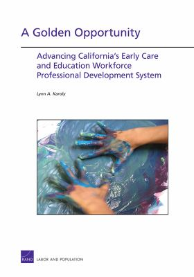 A Golden Opportunity: Advancing California 's Early Care and Education Workforce Professional Development System 9780833060112
