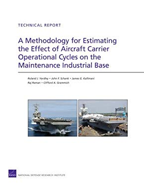 A Methodology for Estimating the Effect of Aircraft Carrier Operational Cycles on the Maintenance Industrial Base: Technical Report 9780833041821