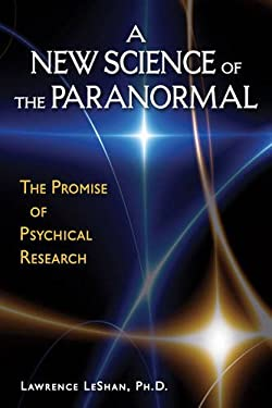 A New Science of the Paranormal: The Promise of Psychical Research 9780835608770