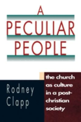 A Peculiar People: The Church as Culture in a Post-Christian Society 9780830819904