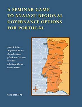 A Seminar Game to Analyze Regional Governance Options for Portugal 9780833026965