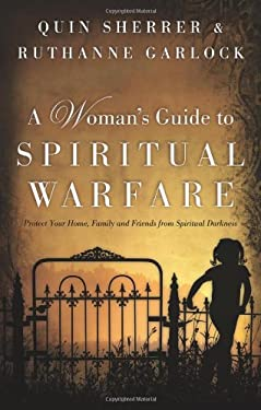 A Woman's Guide to Spiritual Warfare: Protect Your Home, Family and Friends from Spiritual Darkness 9780830747481