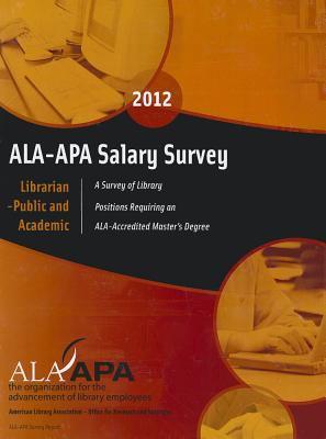 ALA-APA Salary Survey 2012: Librarian -- Public and Academic 9780838986165
