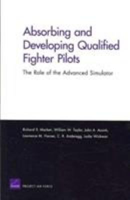 Absorbing and Developing Qualified Fighter Pilots: The Role of the Advanced Simulator 9780833041548