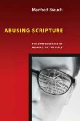 Abusing Scripture: The Consequences of Misreading the Bible 9780830825790