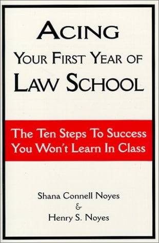 Acing Your First Year of Law School: The Ten Steps to Success You Won't Learn in Class 9780837709123