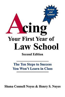 Acing Your First Year of Law School: The Ten Steps to Success You Won't Learn in Class 9780837714103