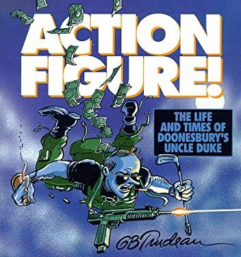 Action Figure!: The Adventures of Doonesbury's Uncle Duke 9780836217025
