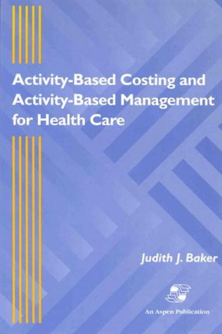 Activity-Based Costing and Activity-Based Management for Health Care 9780834211155