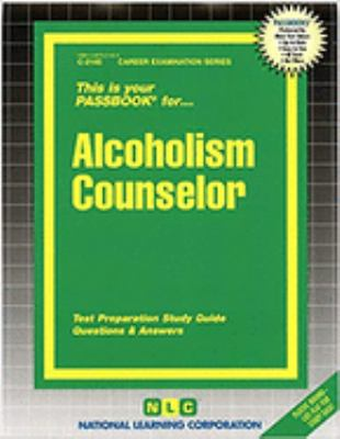 Alcoholism Counselor: Test Preparation Study Guide, Questions & Answers 9780837321455