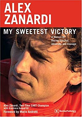 Alex Zanardi: My Sweetest Victory: A Memoir of Racing Success, Adversity, and Courage 9780837612492