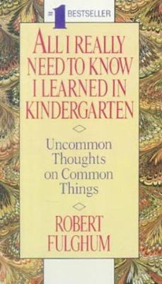 All I Really Need to Know I Learned in Kindergarten: Uncommon Thoughts on Common Things 9780833541628