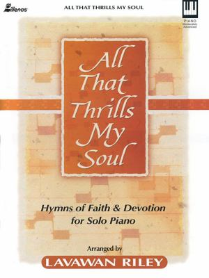 All That Thrills My Soul: Hymns of Faith and Devotion for Solo Piano 9780834172678