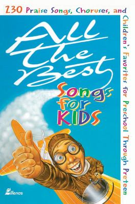 All the Best Songs for Kids: 230 Praise Songs, Choruses, and Children's Favorites Preschool Through Preteen 9780834196353