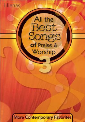 All the Best Songs of Praise & Worship 3: More Contemporary Favorites 9780834177086