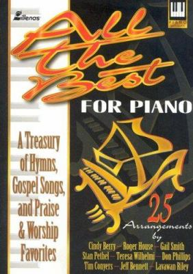 All the Best for Piano: A Treasury of Hymns, Gospel Songs, and Praise and Worship Favorites 9780834198487