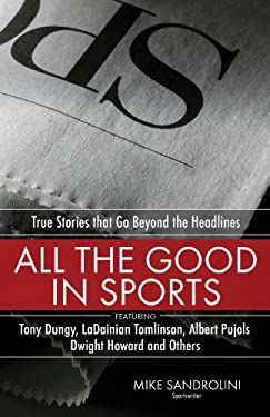 All the Good in Sports: True Stories That Go Beyond the Headlines 9780830744749