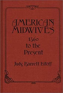 American Midwives: 1860 to the Present 9780837198248