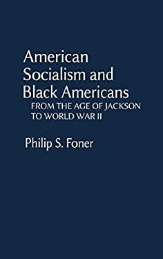 American Socialism and Black Americans: From the Age of Jackson to World War II 9780837195452