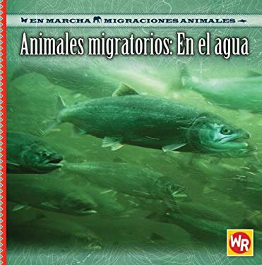 Animales Migratorios: En el Agua = Migrating Animals of the Water 9780836884265