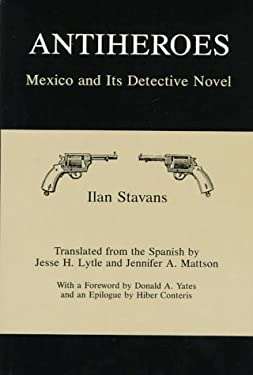 Antiheroes: Mexico and Its Detective Novel 9780838636442