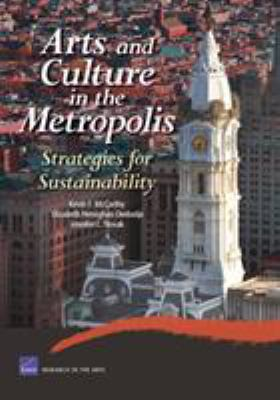 Arts and Culture in the Metropolis: Strategies for Sustainability 9780833038906