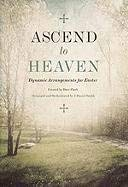 Ascend to Heaven: Dynamic Arrangements for Easter 9780834177383