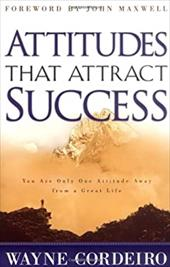 Attitudes That Attract Success: You Are Only One Attitude Away from a Great Life 3619486