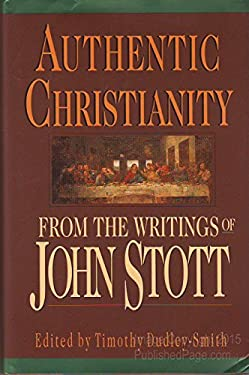 Authentic Christianity: From the Writings of John Stott 9780830816200