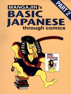 Basic Japanese Through Comics Part 2: Compilation of the First 24 Basic Japanese Columns from Mangajin Magazine 9780834804531
