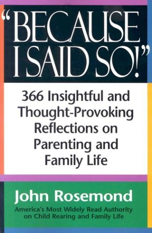 Because I Said So!: A Collection of 366 Insightful and Thought- Provoking Reflections on Parenting and Family Life 9780836204995