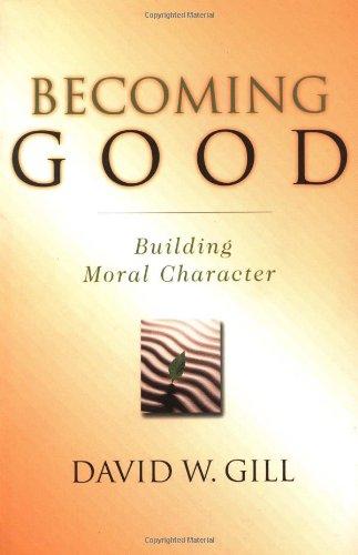 Becoming Good: Building Moral Character 9780830822720