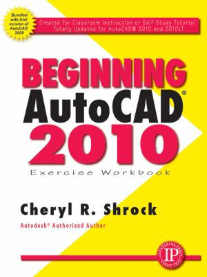 Beginning AutoCAD 2010 Exercise Workbook [With CDROM] 9780831134044