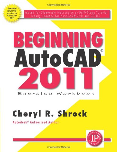 Beginning AutoCAD 2011 Exercise Workbook 9780831134167