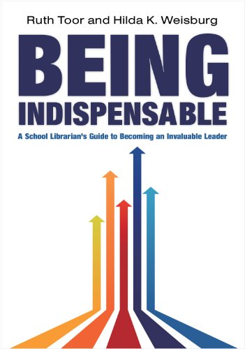 Being Indispensable: A School Librarian's Guide to Becoming an Invaluable Leader 9780838910658