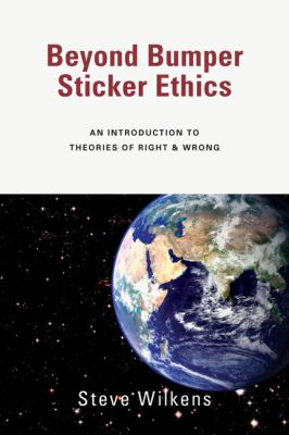 Beyond Bumper Sticker Ethics: An Introduction to Theories of Right & Wrong 9780830815272