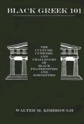 Black Greek 101: The Culture, Customs, and Challenges of Black Fraternities and Sororities 9780838639771