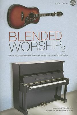 Blended Worship 2: 12 Praise and Worship Songs with 12 Praise and Worship Hymns Arranged in 12 Medleys 9780834175921
