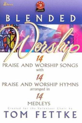 Blended Worship: 14 P&w Songs/14 P&w Hymns Arranged in 14 Medleys 9780834173514