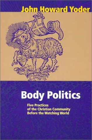 Body Politics: Five Practices of the Christian Community Before the Watching World 9780836191608
