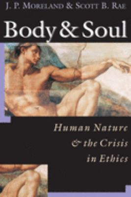 Body & Soul: Human Nature & the Crisis in Ethics 9780830815777