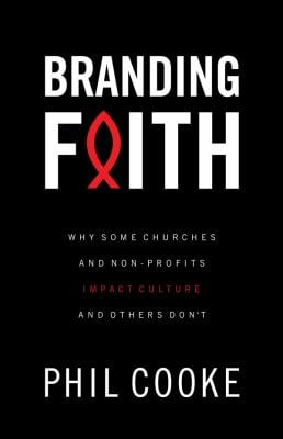 Branding Faith: Why Some Churches and Nonprofits Impact Culture and Others Don't 9780830745630