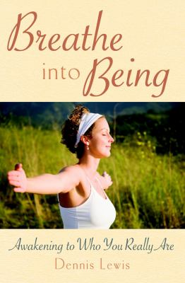 Breathe Into Being: Awakening to Who You Really Are 9780835608725