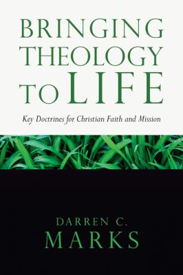 Bringing Theology to Life: Key Doctrines for Christian Faith and Mission 9780830838523
