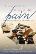 Broken Children, Grown-Up Pain: Understanding the Effects of Your Wounded Past 9780834122512
