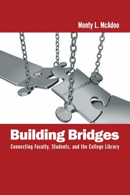 Building Bridges: Connecting Faculty, Students, and the College Library 9780838910191