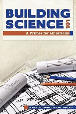 Building Science 101: A Primer for Librarians 9780838910412